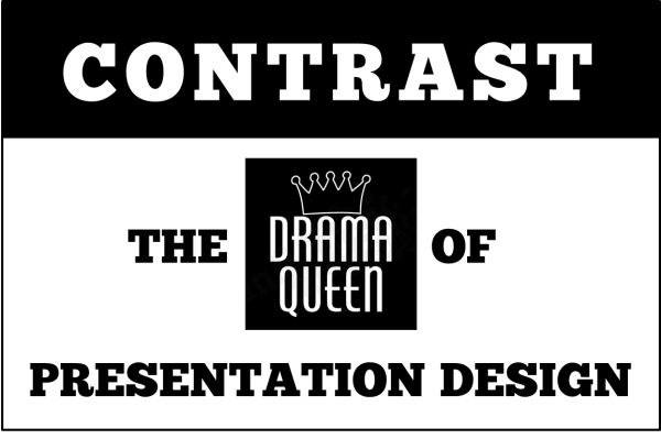 Contrast the drama queen of presentation design2